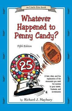 Whatever Happened to Penny Candy? A Fast, Clear, and Fun Explanation of the Economics You Need For Success in Your Career, Business, and Investments (An Uncle Eric Book):Amazon:Books