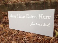 Many Have Eaten Here Few Have Died Wood Sign by RaindropsOnRosesB, $49.00