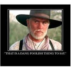 """(CALL QUOTE) - """"Woodrow Call: Well, Augustus is dead. Died from blood poisonin' from them arrows them Indians shot in him. They cut off one of his legs, but the poison got in the other and he wouldn't let 'em cut it off. Stubborn about it; that's what killed him, bein' stubborn.  """" Lonesome Dove (mini) - 1989"""