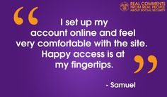 Don't take our word for it.  Hear it from Samuel.  #mySocialSecurity is #AtYourFingertips. http://ow.ly/KeScV
