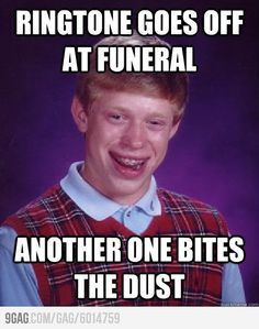 Bad Luck Brian's phone rings at funeral.