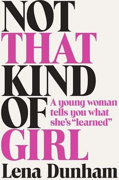 Not That Kind of Girl by Lena Dunham | 35 Books You Need To Read In Your Twenties