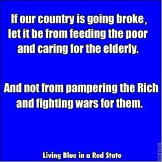 feed the poor, care for the elderly. Don't pander to the rich.