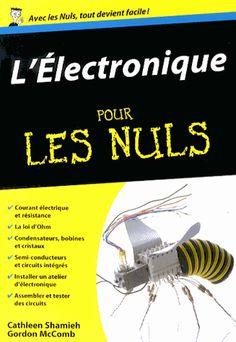 L'Électronique pour les nuls, de Cathleen Shamieh et Gordon McComb.  First interactive, 2014. Pour les nuls, poche.