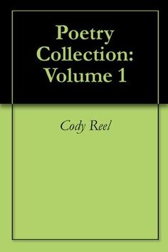 Poetry Collection: Volume 1 by Cody Reel, http://www.amazon.com/dp/B00BEQYON8/ref=cm_sw_r_pi_dp_0q5Srb0FTNRBP (Free today - 06/08/13)