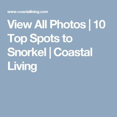 View All Photos | 10 Top Spots to Snorkel | Coastal Living