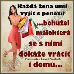 Každá žena umí vyjít s penězi! ... bohužel málokterá se s nimi dokáže vrátit i domů ...