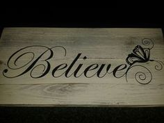 Wooden Pallet Sign with the word Believe and a butterfly Wooden Pallet Signs, Wooden Pallets, Home Goods Decor, Home Decor Items, Live Laugh Love, Words, Butterfly, Future, Life