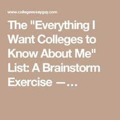 "The ""Everything I Want Colleges to Know About Me"" List: A Brainstorm Exercise —…"