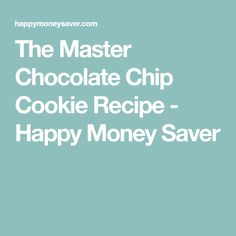 The Master Chocolate Chip Cookie Recipe - Happy Money Saver