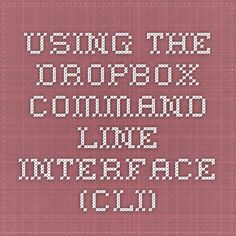 Using the Dropbox Command Line Interface (CLI) - The Unofficial Dropbox Wiki