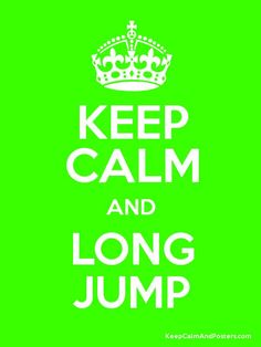 So I'm not really a fan of the keep calm and do whatever it is because I think it's pretty stupid but I do long jump and like the background color lol