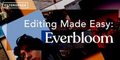 Everbloom Mobile Video Editing App Launches - FilterGrade Free Photoshop, Photoshop Actions, Video Editing Apps, Aesthetic Filter, Press Kit, Mobile Video, Videography, Professional Photographer, Filmmaking
