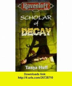 Scholar of Decay (Ravenloft ) (9780786902064) Tanya Huff, Robh Ruppel , ISBN-10: 078690206X  , ISBN-13: 978-0786902064 ,  , tutorials , pdf , ebook , torrent , downloads , rapidshare , filesonic , hotfile , megaupload , fileserve