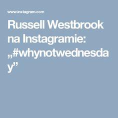 "Russell Westbrook na Instagramie: ""#whynotwednesday"""