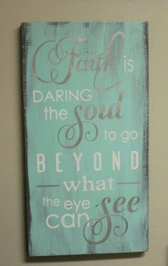FAITH is daring the SOUL to go beyond what the eye can SEE/Inspirational/Subway Style/Seafoam/Gray/Silver/White. Ideas for inspirational signs to paint on pallet boards. Painted Signs, Wooden Signs, Painted Wood, Vinyl Projects, Projects To Try, Image Positive, Primitive Bathrooms, Inspirational Signs, Pallet Art