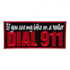If You See My Bike On A Trailer Dial 911 Embroidered Sew On Iron On Patch