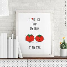'I love you from my head to-ma-toes'. Fabulous as Valentine poster, also great as gift for mother, child, BFF, friends on their birthdays #tomatoes #poster #printable