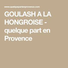 GOULASH A LA HONGROISE - quelque part en Provence