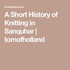 A Short History of Knitting in Sanquhar   tomofholland