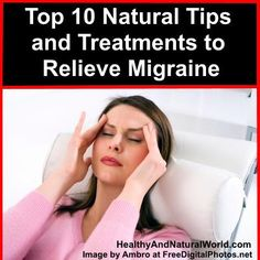 Top 10 Natural Tips and Treatments to Relieve Migraine