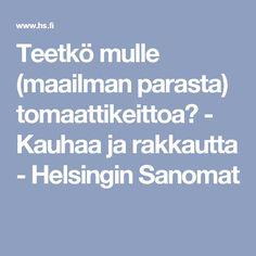 Teetkö mulle (maailman parasta) tomaattikeittoa? - Kauhaa ja rakkautta - Helsingin Sanomat