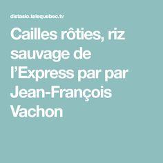 Cailles rôties, riz sauvage de l'Express par par Jean-François Vachon Quebec, Wild Rice, Recipe, Feathers, Quebec City