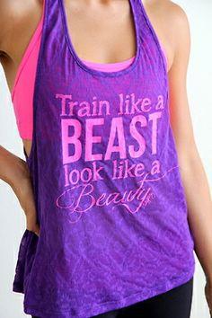 Train like a beast, Look like a beauty :)