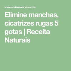 Elimine manchas, cicatrizes rugas 5 gotas | Receita Naturais