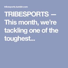 TRIBESPORTS — This month, we're tackling one of the toughest...