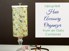 Hair Accessory Organizer from an Oats Container.  Featured on Club Chica Circle