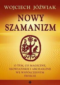 Okładka książki Nowy szamanizm. O tym, co magiczne, słowiańskie i archaiczne we współczesnym świecie