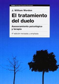 El tratamiento del duelo : asesoramiento psicológico y terapia / J. William Worden ; traducción de Genís Sánchez Barberán