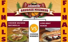 It's the Sausage Madness Final! Chicken Sausage Quesdilla vs. Gyro Brat Hoagie - check out the bracket on Facebook --> http://on.fb.me/sausagemadness