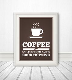 Coffee: Natures Way of Saying Good Morning, Coffee Print, Coffee Art, Coffee SIgn, Coffee - 11x14 Coffee Print on Etsy, $16.00