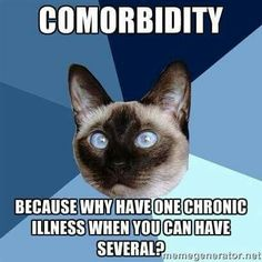 Comorbidity - Why have one chronic illness when you can have several?