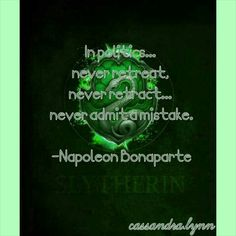 Slytherin: In politics, never retreat, never retract, never admit a mistake