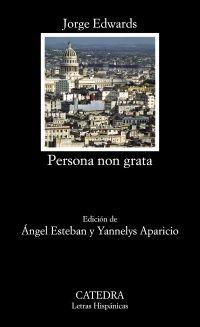 Persona non grata / Jorge Edwards ; edición de Ángel Esteban y Yannelys Aparicio  - Madrid : Cátedra, 2015