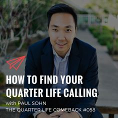 In this episode of The Quarter Life Comeback podcast, I chat to Paul Sohn about changing directions in your career & how to find your quarter life calling. Full Show, Comebacks, Finding Yourself, Career, Notes, Life, Carrera, Report Cards, Soul Searching