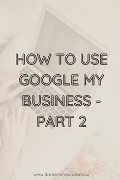 Getting on Google My Business may have been a simple enough procedure, but there is still work to be done. Use of Google | Digital Marketing | Small Business Ideas