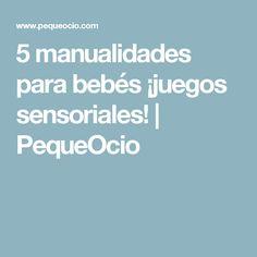 5 manualidades para bebés ¡juegos sensoriales!   PequeOcio