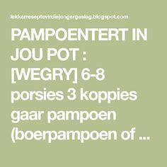 PAMPOENTERT IN JOU POT :  [WEGRY] 6-8 porsies  3 koppies gaar pampoen (boerpampoen of botterskorsie), fyngemaak  1 x 380 g-blik Ideal... African Recipes, Easy Dinners, Food, Essen, African Food Recipes, Meals, Yemek, Eten