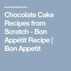 Chocolate Cake Recipes from Scratch - Bon Appétit Recipe | Bon Appetit