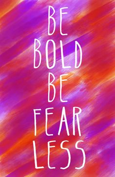 Be Bold, Be Fearless #DareToBeBold #Quotes