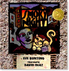 Smoky Night by Eve Bunting. Illustrated by David Diaz. Caldecott Medal winner 1995.