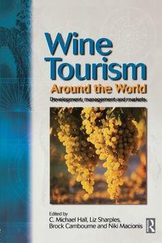 Wine Tourism Around the World: Book by Hall C Michael Sharples Liz Cambourne Brock Macion Cet article Wine Tourism Around the World est…