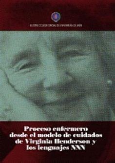 Acceso gratuito. Proceso Enfermero desde el modelo de cuidados de Virginia Henderson y los Lenguajes NNN Virginia Henderson, Selena, Model, Nursing Process, Book