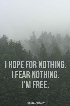 I hope for nothing. I fear nothing. I'm free. Nikos Kazantzakis. Photo: Whitney Tuttle