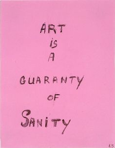 Art is a guaranty of sanity.