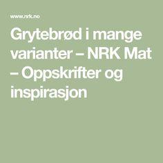 Grytebrød i mange varianter – NRK Mat – Oppskrifter og inspirasjon Math Equations, Manga, Manga Anime, Manga Comics, Manga Art
